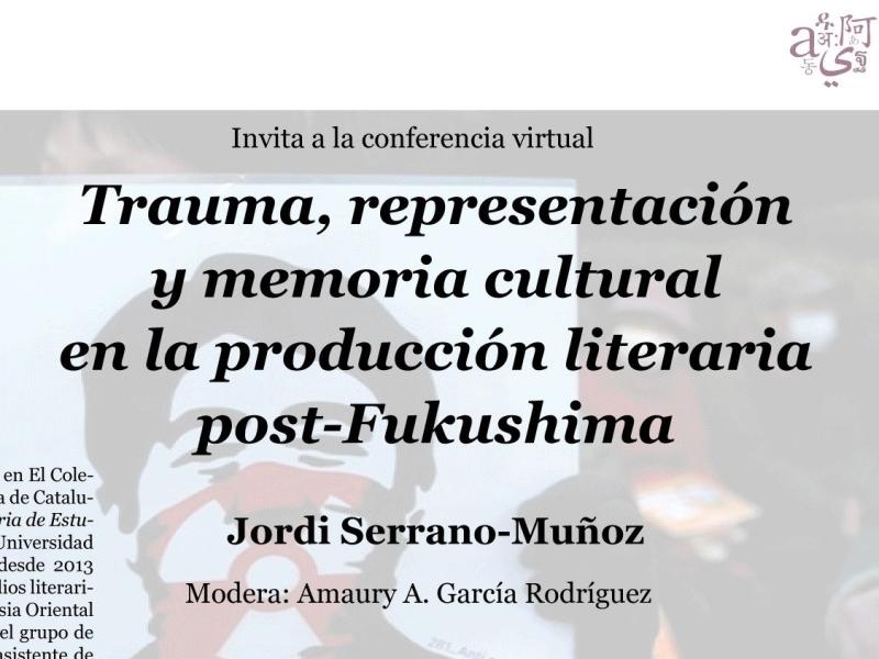 Cartel de la conferencia Trauma, representación y memoria cultural en la producción literaria post-Fukushima, impartida por Jordi Serrano-Muñoz y moderada por Amaury A. García Rodríguez en El Colegio de México